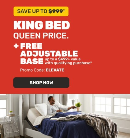 King Bed. Queen Price + Free Adjustable Base. Save up to $999. Shop Now
