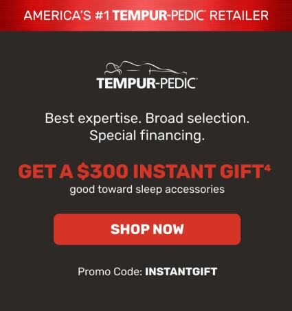 Tempur-Pedic $300 Instant Gift. Shop Now