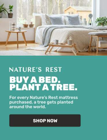Nature's Rest - Buy a bed. Plant a tree. For every Nature's Rest mattress purchased, a tree gets planted around the world.